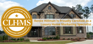 Renee Hillman is a Certified Luxury Home Marketing Specialist