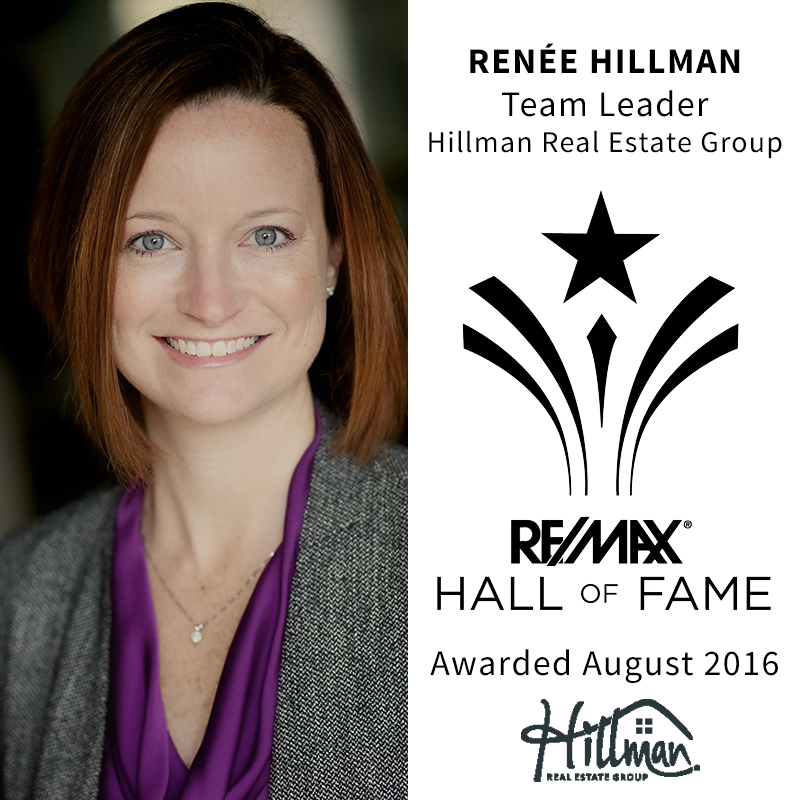 Hillman Real Estate Group's Renee Hillman was named to the RE/MAX Hall of Fame in August 2016 for sales performance.