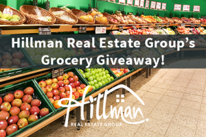 Register to win a $25 gift card to the grocery store of your choice, courtesy of Hillman Real Estate Group!